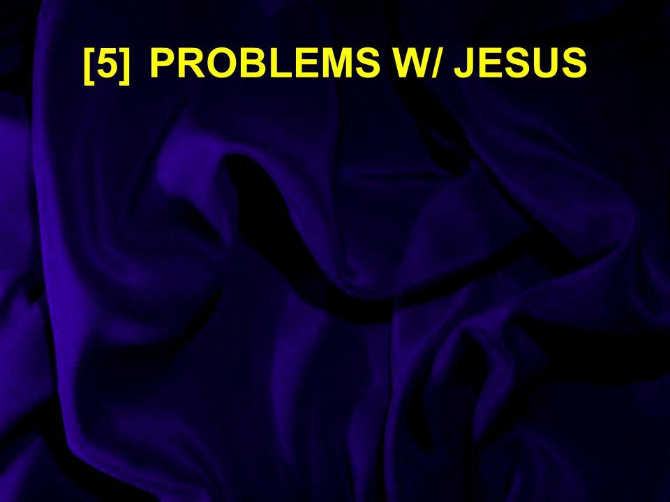 [5] PROBLEMS W/ JESUS